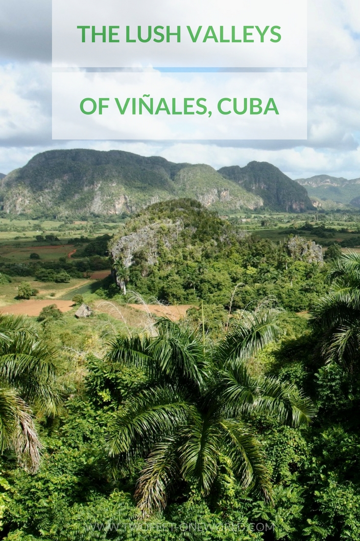 The lush valleys of Vinales, Cuba - Two Feet, One World