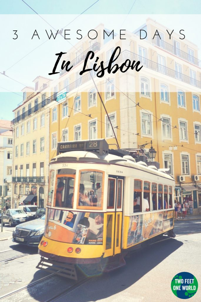 3 Awesome Days in Lisbon - a jam=packed itinerary of great sights and delicious food| Two Feet, One World